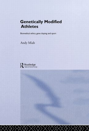 Genetically Modified Athletes: Biomedical Ethics, Gene Doping and Sport, 1st Edition (Hardback) book cover
