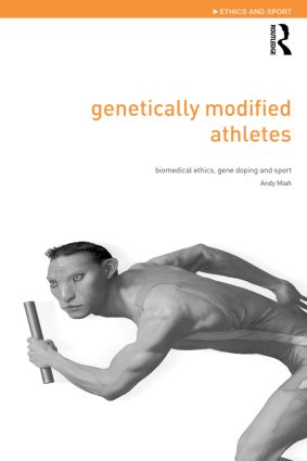 Genetically Modified Athletes: Biomedical Ethics, Gene Doping and Sport book cover