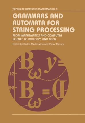 Grammars and Automata for String Processing: From Mathematics and Computer Science to Biology, and Back, 1st Edition (Hardback) book cover