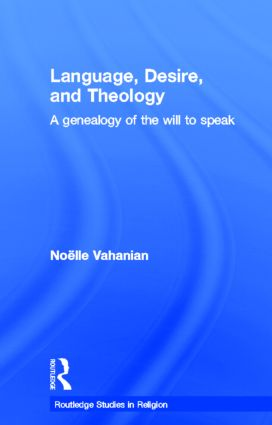 Language, Desire and Theology: A Genealogy of the Will to Speak (Hardback) book cover