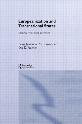 Europeanization and Transnational States: Comparing Nordic Central Governments, 1st Edition (Hardback) book cover
