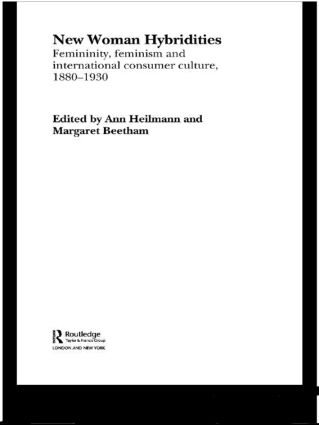 New Woman Hybridities: Femininity, Feminism, and International Consumer Culture, 1880–1930, 1st Edition (Hardback) book cover