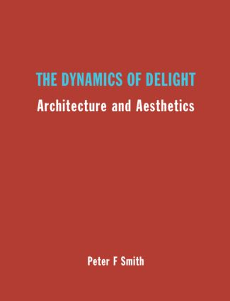 The Dynamics of Delight: Architecture and Aesthetics, 1st Edition (Paperback) book cover
