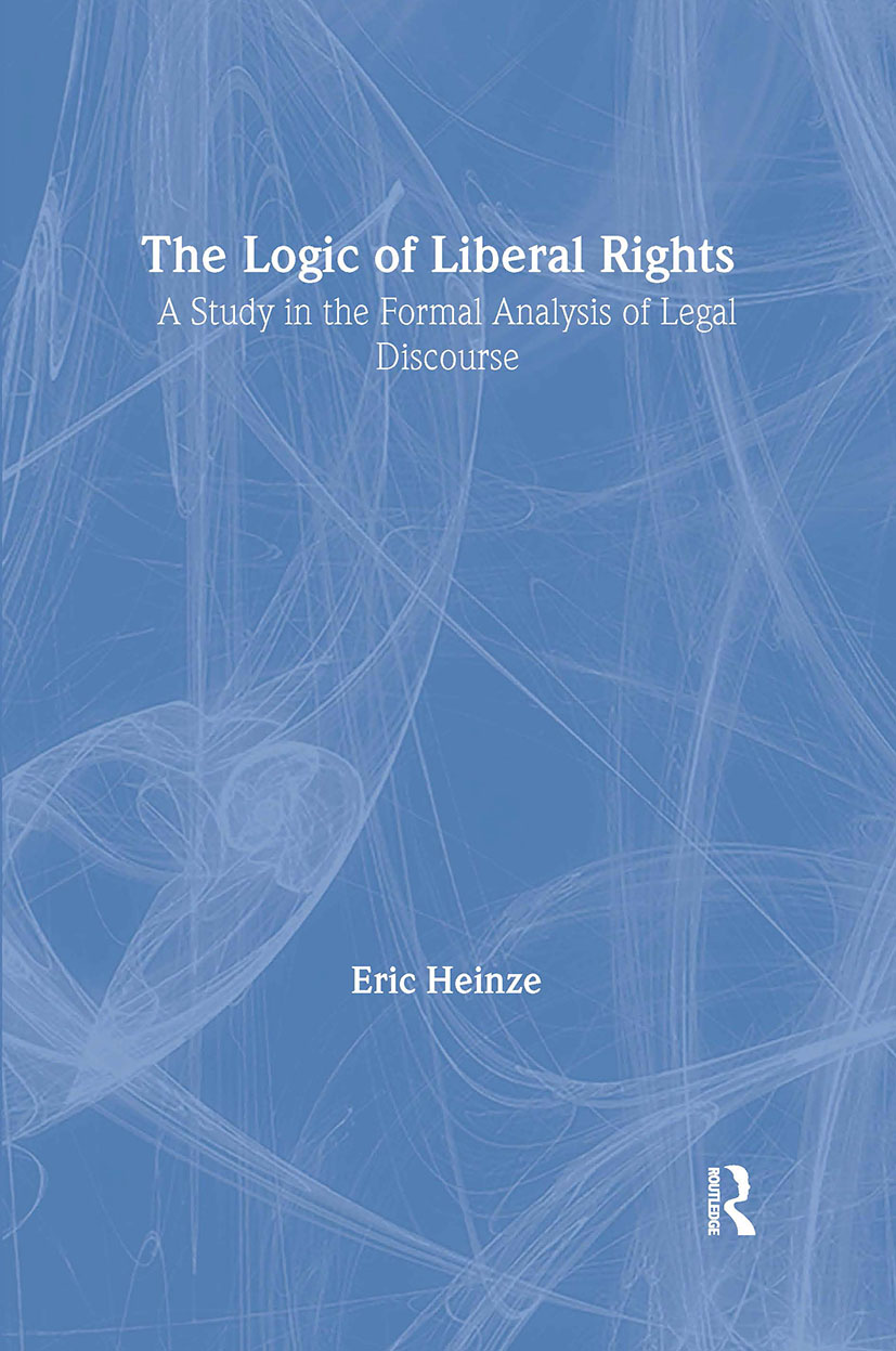 The Logic of Liberal Rights: A Study in the Formal Analysis of Legal Discourse, 1st Edition (Hardback) book cover