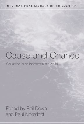 Cause and Chance: Causation in an Indeterministic World, 1st Edition (Paperback) book cover