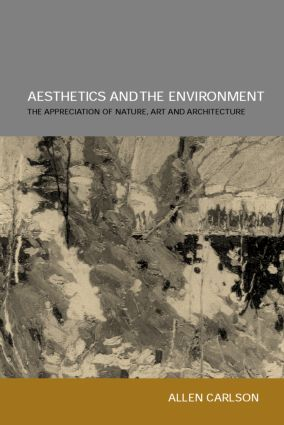 Aesthetics and the Environment: The Appreciation of Nature, Art and Architecture, 1st Edition (Paperback) book cover