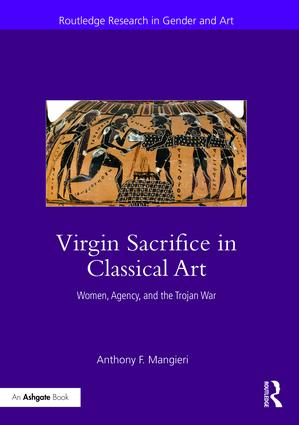 Virgin Sacrifice in Classical Art: Women, Agency, and the Trojan War book cover