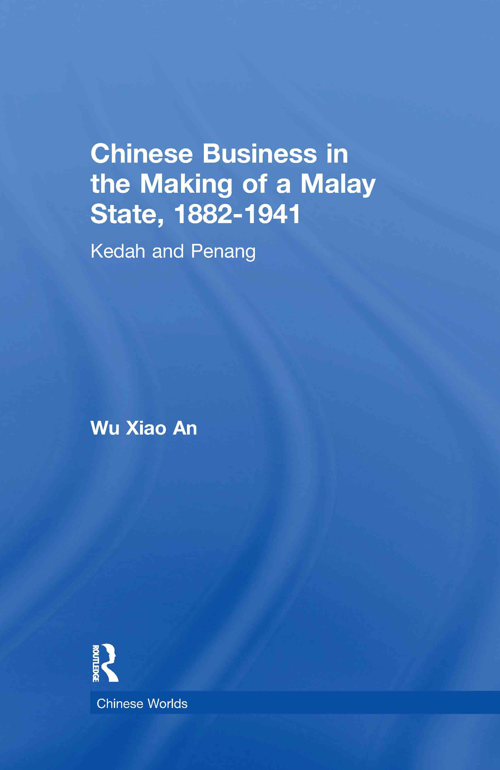 Chinese Business in the Making of a Malay State, 1882-1941: Kedah and Penang book cover