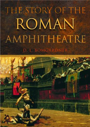 The Story of the Roman Amphitheatre: 1st Edition (Paperback) book cover