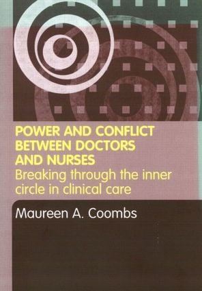 Power and Conflict Between Doctors and Nurses: Breaking Through the Inner Circle in Clinical Care, 1st Edition (Paperback) book cover