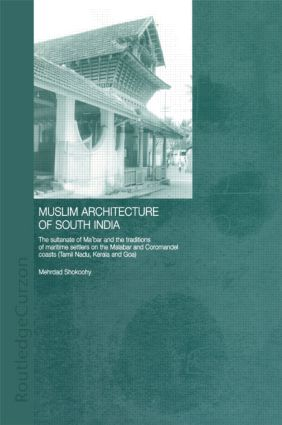Muslim Architecture of South India: The Sultanate of Ma'bar and the Traditions of Maritime Settlers on the Malabar and Coromandel Coasts (Tamil Nadu, Kerala and Goa) (Hardback) book cover