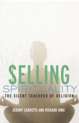 Selling Spirituality: The Silent Takeover of Religion (Paperback) book cover