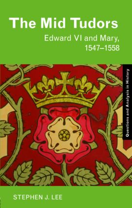 The Mid Tudors: Edward VI and Mary, 1547–1558 book cover