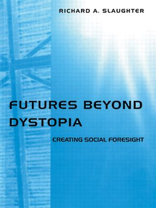 Futures Beyond Dystopia: Creating Social Foresight, 1st Edition (Paperback) book cover