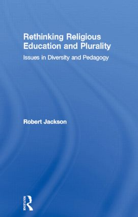 Rethinking Religious Education and Plurality: Issues in Diversity and Pedagogy, 1st Edition (Hardback) book cover