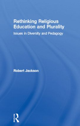 Rethinking Religious Education and Plurality: Issues in Diversity and Pedagogy, 1st Edition (Paperback) book cover