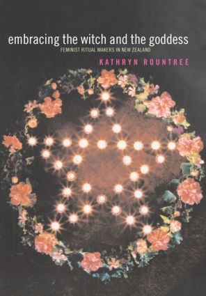 Embracing the Witch and the Goddess: Feminist Ritual-Makers in New Zealand (Paperback) book cover