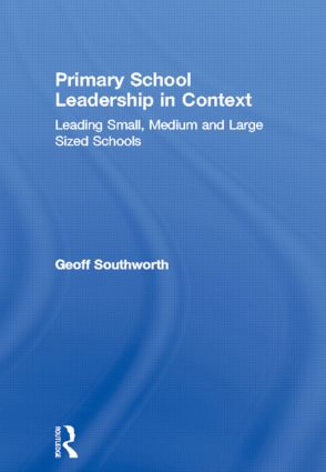 Primary School Leadership in Context: Leading Small, Medium and Large Sized Schools, 1st Edition (Hardback) book cover