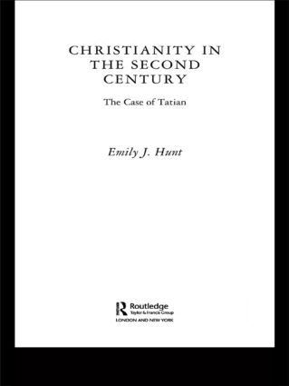 Christianity in the Second Century: The Case of Tatian book cover