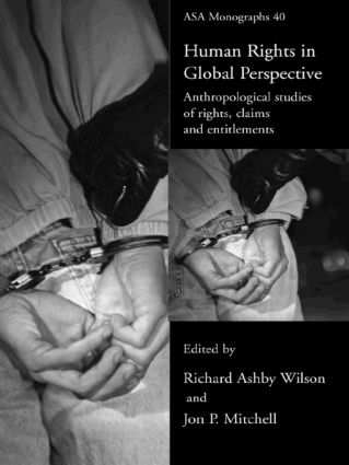 Human Rights in Global Perspective: Anthropological Studies of Rights, Claims and Entitlements book cover