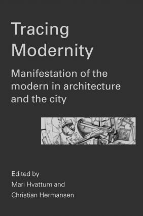 Tracing Modernity: Manifestations of the Modern in Architecture and the City, 1st Edition (Hardback) book cover