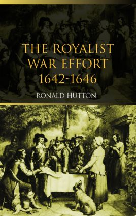 The Royalist War Effort: 1642-1646, 1st Edition (Paperback) book cover