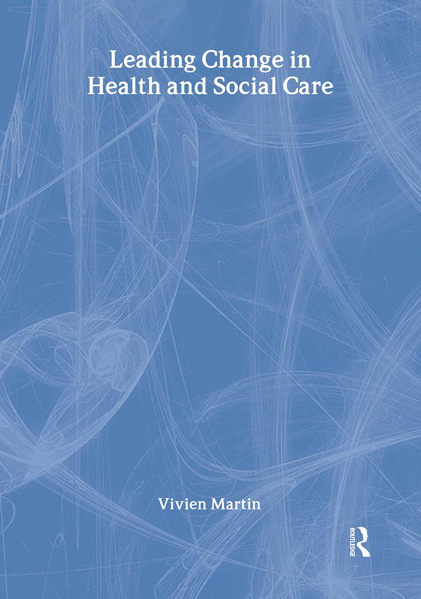 Leading Change in Health and Social Care: 1st Edition (Hardback) book cover