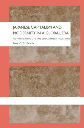 Japanese Capitalism and Modernity in a Global Era: Refabricating Lifetime Employment Relations (Hardback) book cover