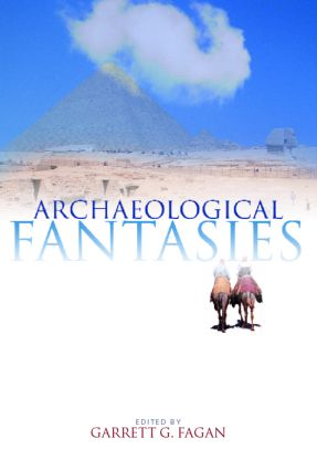 Archaeological Fantasies: How Pseudoarchaeology Misrepresents the Past and Misleads the Public, 1st Edition (Paperback) book cover