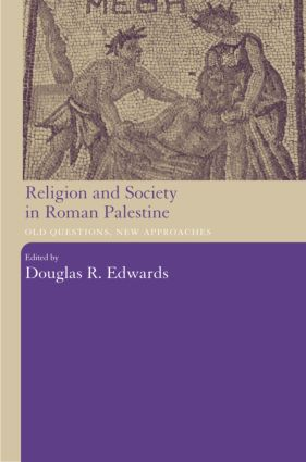 Religion and Society in Roman Palestine: Old Questions, New Approaches, 1st Edition (Hardback) book cover