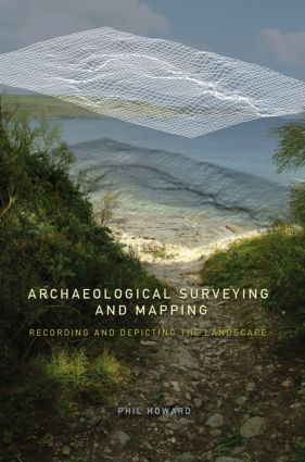 Archaeological Surveying and Mapping: Recording and Depicting the Landscape, 1st Edition (Paperback) book cover