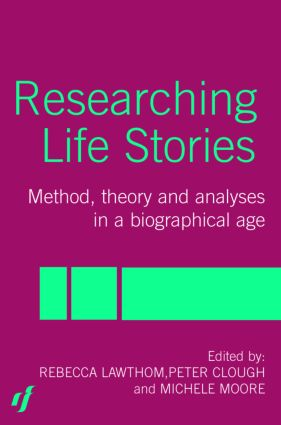 Researching Life Stories: Method, Theory and Analyses in a Biographical Age, 1st Edition (Paperback) book cover