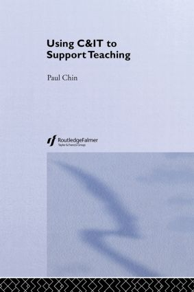 Using C&IT to Support Teaching: 1st Edition (Hardback) book cover