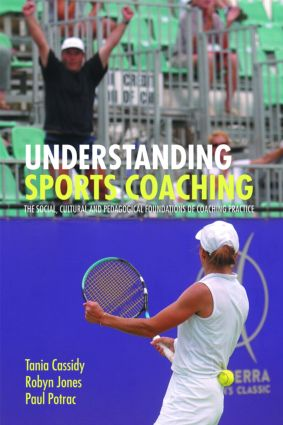 Understanding Sports Coaching: The Social, Cultural and Pedagogical Foundations of Coaching Practice book cover