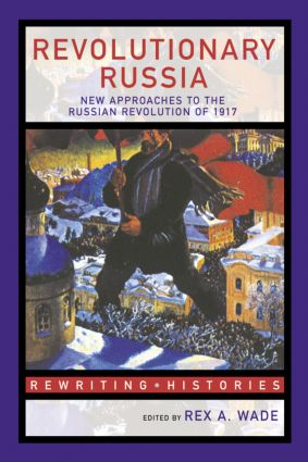 Revolutionary Russia: New Approaches to the Russian Revolution of 1917 book cover