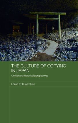 The Culture of Copying in Japan: Critical and Historical Perspectives (Hardback) book cover