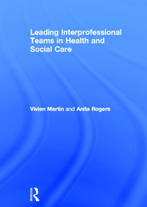 Leading Interprofessional Teams in Health and Social Care: 1st Edition (Hardback) book cover