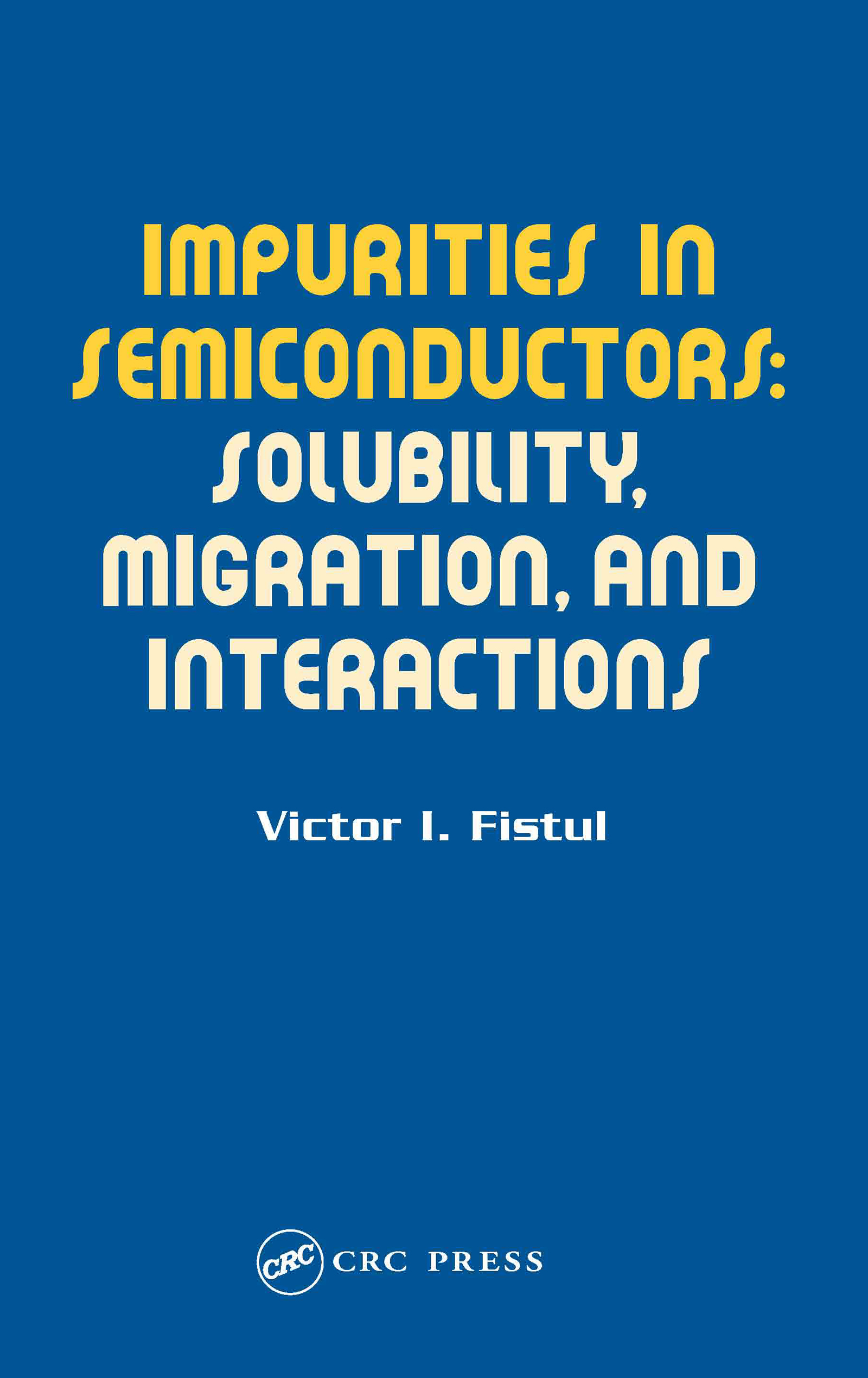 Impurities in Semiconductors: Solubility, Migration and Interactions, 1st Edition (Hardback) book cover