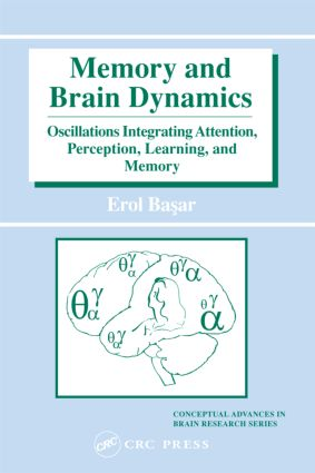 Memory and Brain Dynamics: Oscillations Integrating Attention, Perception, Learning, and Memory book cover