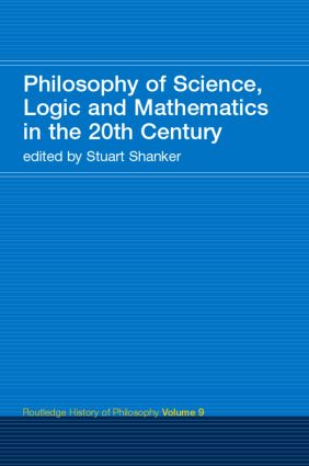 Philosophy of Science, Logic and Mathematics in the 20th Century: Routledge History of Philosophy Volume 9 book cover