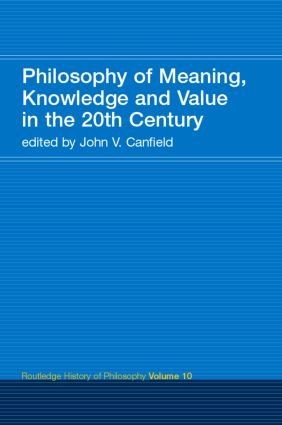 Philosophy of Meaning, Knowledge and Value in the Twentieth Century: Routledge History of Philosophy Volume 10 book cover