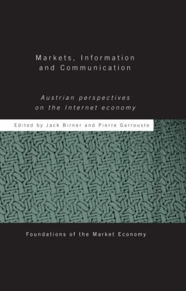 Markets, Information and Communication: Austrian Perspectives on the Internet Economy book cover