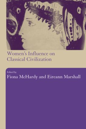 Women's Influence on Classical Civilization: 1st Edition (Paperback) book cover
