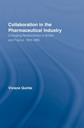 Collaboration in the Pharmaceutical Industry: Changing Relationships in Britain and France, 1935–1965 (Hardback) book cover