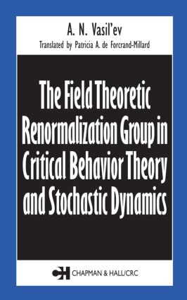 The Field Theoretic Renormalization Group in Critical Behavior Theory and Stochastic Dynamics book cover