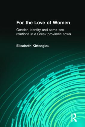 For the Love of Women: Gender, Identity and Same-Sex Relations in a Greek Provincial Town, 1st Edition (Paperback) book cover