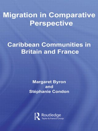 Migration in Comparative Perspective: Caribbean Communities in Britain and France book cover