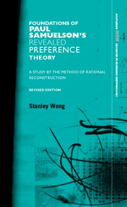 Foundations of Paul Samuelson's Revealed Preference Theory, Revised Edition: A study by the method of rational reconstruction book cover