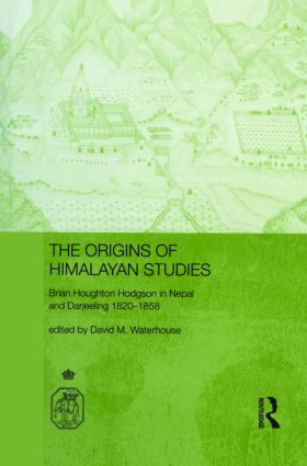 The Origins of Himalayan Studies: Brian Houghton Hodgson in Nepal and Darjeeling, 1st Edition (Hardback) book cover