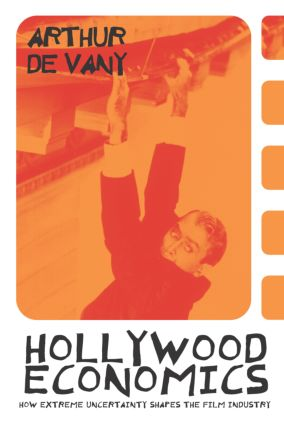 Hollywood Economics: How Extreme Uncertainty Shapes the Film Industry (Paperback) book cover